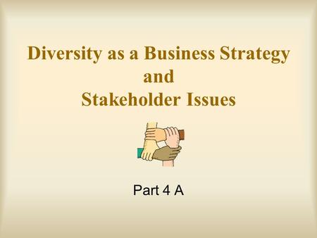 Diversity as a Business Strategy and Stakeholder Issues Part 4 A.