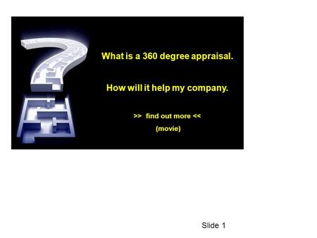 What is a 360 degree appraisal. How will it help my company. >> find out more << (movie) Slide 1.