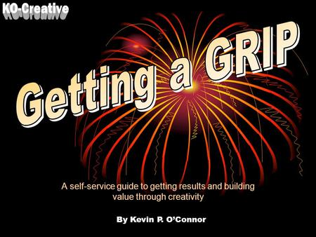 A self-service guide to getting results and building value through creativity By Kevin P. O'Connor.