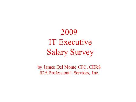 2009 IT Executive Salary Survey by James Del Monte CPC, CERS JDA Professional Services, Inc.