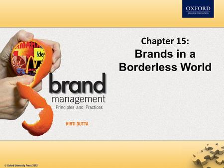 Chapter 15: Brands in a Borderless World. Contents How to manage brands across geographical boundaries Challenges and issues in going international Branding.