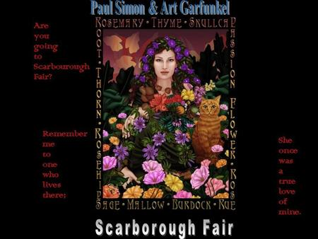 Are you going to Scarborough Fair? Parsley, sage, rosemary, and thyme.