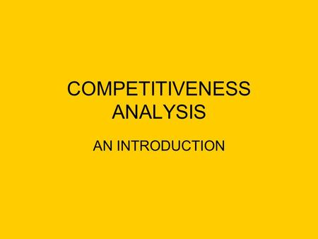 COMPETITIVENESS ANALYSIS AN INTRODUCTION. FORCES DRIVING INDUSTRY COMPETITION.