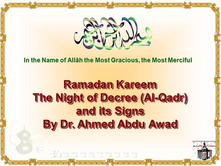 In the Name of Allâh the Most Gracious, the Most Merciful Ramadan Kareem The Night of Decree (Al-Qadr) and its Signs By Dr. Ahmed Abdu Awad Ramadan Kareem.