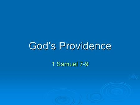 God's Providence 1 Samuel 7-9. Overview of the Chapters  They repented (1 Samuel 7:2-6). 1 Samuel 7:2-6 1 Sam 8:1-5 1 Sam 9:15-17 Romans 8:28 Matt 25:14-30.