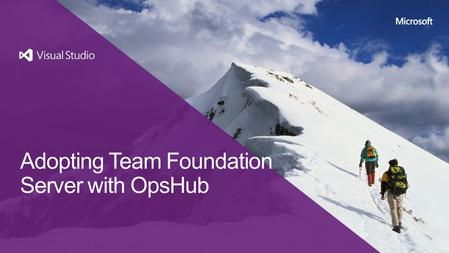 Adopting Team Foundation Server with OpsHub. Business challenges More than one ALM solution may be in current use, stifling communication TFS adoption.