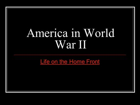 America in World War II Life on the Home Front. Why did America enter WWII? WWII began in 1939. America entered the war after Japan attacked Pearl Harbor.