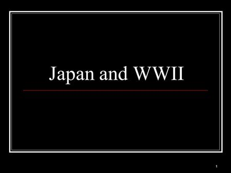 Japan and WWII 1. 2 Japan Moves South After Japan took Manchuria in 1931 they slowly began to work their way South into China. By 1933 they had taken.