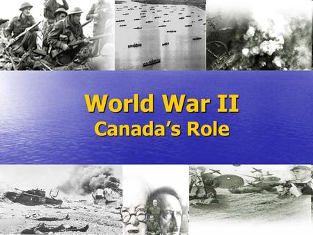 World War II Canada's Role. The War Begins… The Second World War began at dawn on September 1, 1939, as the German Armies swept into Poland. With the.