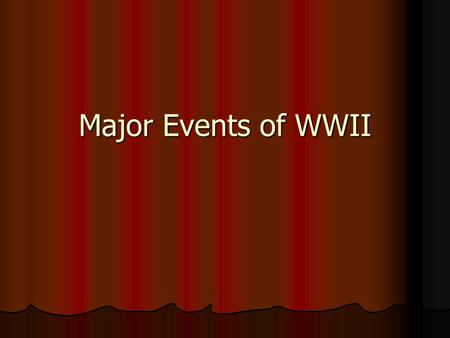 "Major Events of WWII. German Aggression Grows Hitler wanted to bring all German speaking lands into Germany & also gain ""living space"" for Germans Hitler."