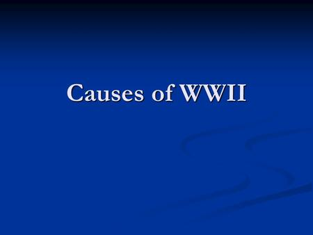 Causes of WWII.