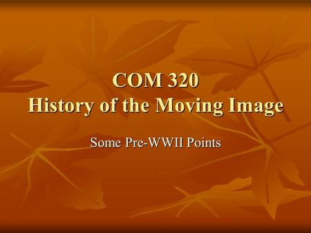 COM 320 History of the Moving Image Some Pre-WWII Points.