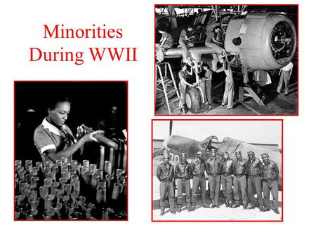 Minorities During WWII. CA Standards 11.7.3 Identify the roles and sacrifices of individual American soldiers, as well as the unique contributions of.
