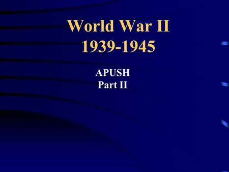 World War II 1939-1945 APUSH Part II. Allied vs. Axis Powers Allied Powers: Great Britain, France, USA, Soviet Union Axis Powers: Germany, Italy, Japan.