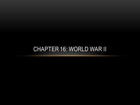 CHAPTER 16: WORLD WAR II. ISOLATIONISM International conflicts in mid 1930s Most Americans do not want to be involved 1928 – U.S. had signed the Kellogg-Briand.