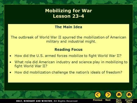 Mobilizing for War Lesson 23-4 The Main Idea The outbreak of World War II spurred the mobilization of American military and industrial might. Reading Focus.