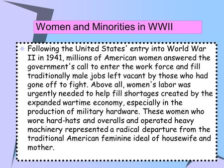 Women and Minorities in WWII  Following the United States' entry into World War II in 1941, millions of American women answered the government's call.