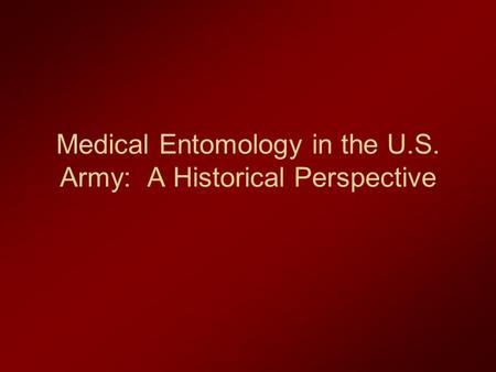 Medical Entomology in the U.S. Army: A Historical Perspective.