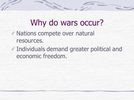 Why do wars occur? Nations compete over natural resources.