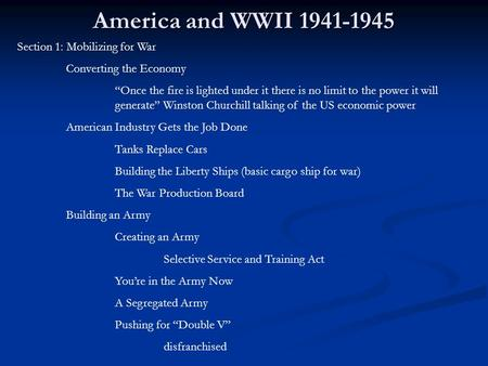 "America and WWII 1941-1945 Section 1: Mobilizing for War Converting the Economy ""Once the fire is lighted under it there is no limit to the power it will."