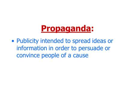 Propaganda: Publicity intended to spread ideas or information in order to persuade or convince people of a cause.