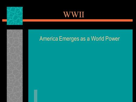 WWII America Emerges as a World Power. Leading up to WWII  Roosevelt's good-neighbor policy –U.S. pledge not to intervene in Latin America  Isolationism.