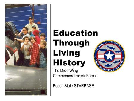 Education Through Living History The Dixie Wing Commemorative Air Force Peach State STARBASE.
