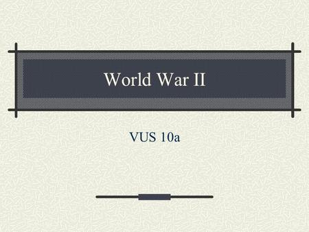 World War II VUS 10a.