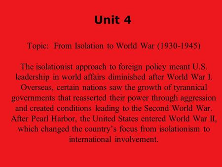 Unit 4 Topic: From Isolation to World War (1930-1945) The isolationist approach to foreign policy meant U.S. leadership in world affairs diminished after.