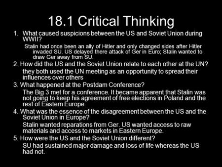 18.1 Critical Thinking 1.What caused suspicions between the US and Soviet Union during WWII? Stalin had once been an ally of Hitler and only changed sides.