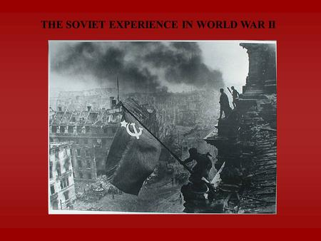 THE SOVIET EXPERIENCE IN WORLD WAR II.  THE INVASION: OPERATION BARBAROSSA  Luftwaffe destroyed Soviet air forces  Germans advanced 500 miles into.