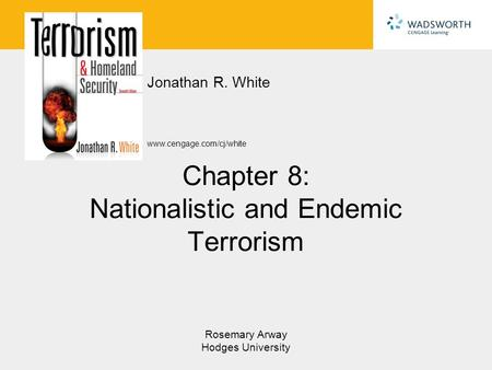 Www.cengage.com/cj/white Jonathan R. White Rosemary Arway Hodges University Chapter 8: Nationalistic and Endemic <strong>Terrorism</strong>.