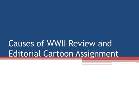 Causes of WWII Review and Editorial Cartoon Assignment.