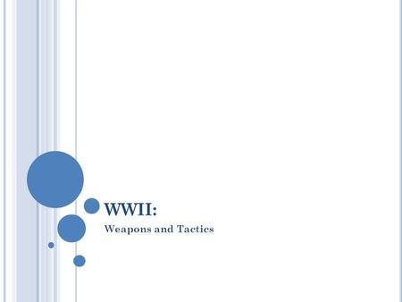 WWII: Weapons and Tactics. I NFANTRY W EAPONS.