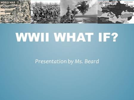 WWII WHAT IF? Presentation by Ms. Beard. Charles Lindbergh ran for and became President of the United States in the 1930s? WHAT IF…