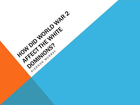 How did World War 2 affect the white dominions?