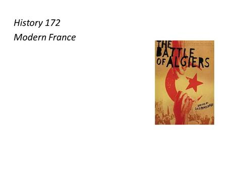 History 172 Modern France. History 172 Modern France Decolonisation and The Algerian War (1954-1962)