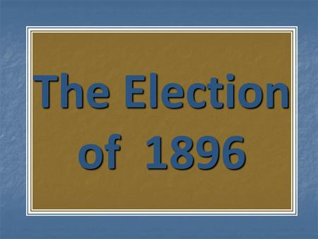 The Election of 1896. 1. President Cleveland was in office: a. Was successful in having the Sherman Silver Purchase Act repealed in 1893 b. Democratic.