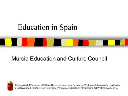 Education in Spain Murcia Education and Culture Council Consejería de Educación y Cultura. Dirección General de Formación Profesional, Innovación y Atención.