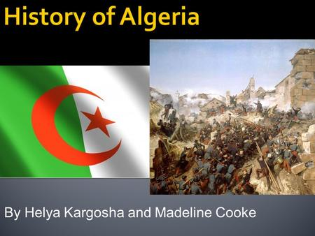 By Helya Kargosha and Madeline Cooke.  Algeria in the 1940's  Occupied by the French since 1830  In the book, the city Algiers, is a French territory.