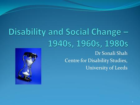Dr Sonali Shah Centre for Disability Studies, University of Leeds 1.
