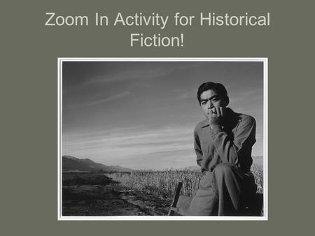 Zoom In Activity for Historical Fiction!. What can you learn about historical fiction by using primary sources? Do you think that using primary sources.