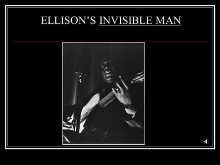 ELLISON'S INVISIBLE MAN SC STANDARD Demonstrate the ability to show how the cultural, philosophical, political, religious, or ethical perspectives of.