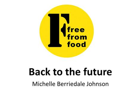 Back to the future Michelle Berriedale Johnson. Whence cometh Freefrom? Who needs it – and why do they need so much more of it than they used to?