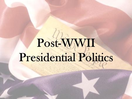 Post-WWII Presidential Politics. A quick note Presidential election years are ALWAYS evenly divisible by 4 Presidents assume office the following January.