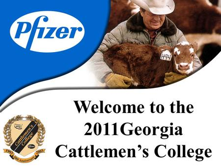 Welcome to the 2011Georgia Cattlemen's College. MARKETING CATTLE IN GEORGIA.