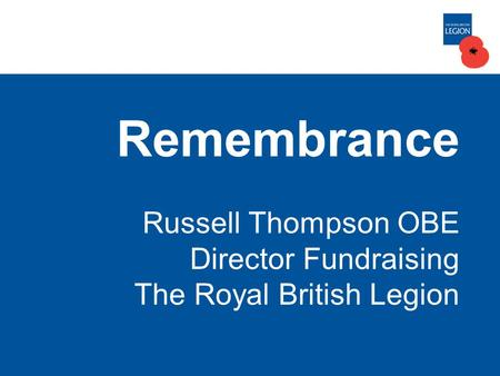 Remembrance Russell Thompson OBE Director Fundraising The Royal British Legion.