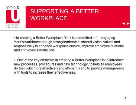 "1 SUPPORTING A BETTER WORKPLACE In creating a Better Workplace, York is committed to ""…engaging York's workforce through strong leadership, shared vision,"