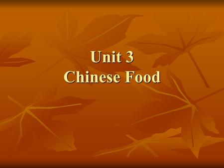 Unit 3 Chinese Food. Contents Pre-reading questions Pre-reading questions Background information Background information Structural analysis of the text.