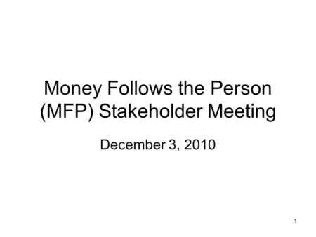 1 Money Follows the Person (MFP) Stakeholder Meeting December 3, 2010.